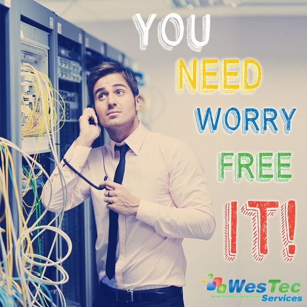 Why You Need Worry-Free IT-WesTec Services