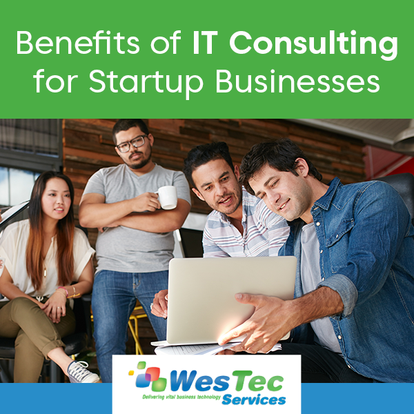 Benefits of IT Consulting for Startup Businesses - WesTec Services