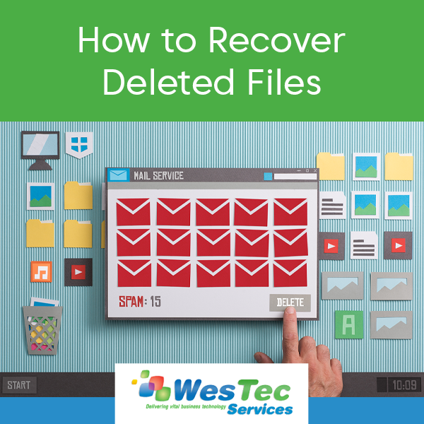 How to Recover Deleted Files - WesTec Services