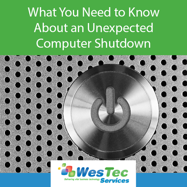 What You Need to Know About an Unexpected Computer Shutdown - WesTec Services