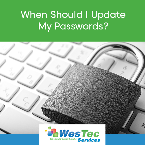 When Should I Update My Passwords? - WesTec Services
