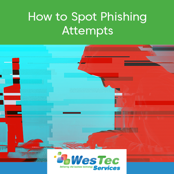 How to Spot Phishing Attempts - WesTec Services