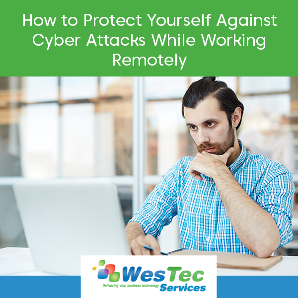 Protect Yourself Against Cyberattacks When Working Remotely - WesTec
