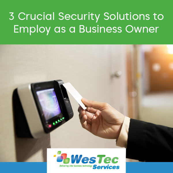 3 Crucial Security Solutions to Employ as a Business Owner - WesTec Services