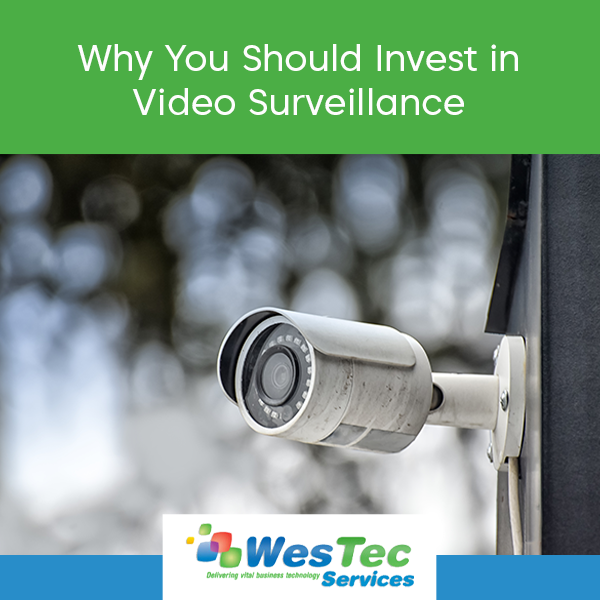 Why You Should Invest in Video Surveillance - WesTec Services