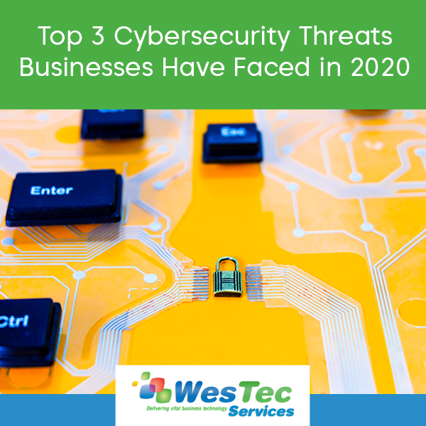 Top 3 Cybersecurity Threats Businesses Have Faced in 2020 - WesTec Services