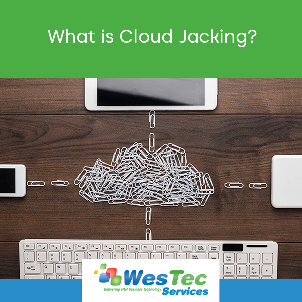 What is Cloud Jacking? - WesTec Services