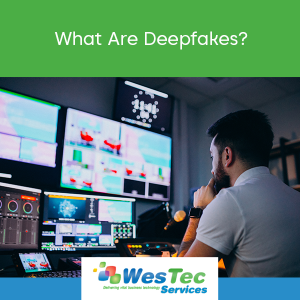 What Are Deepfakes? - WesTec Services