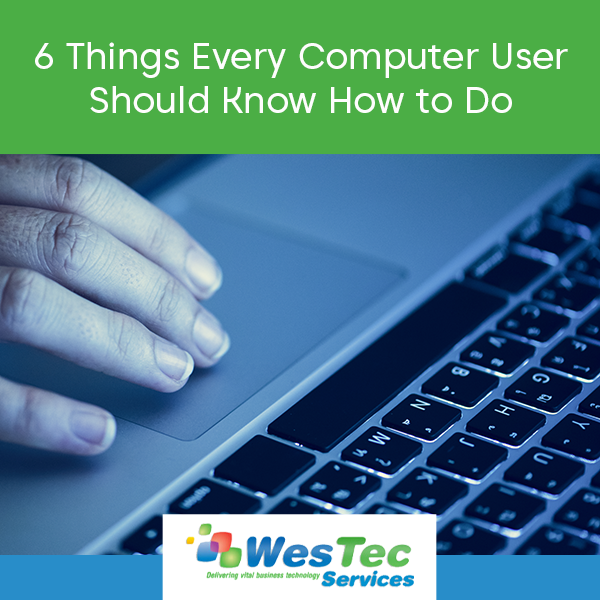 6 Things Every Computer User Should Know How to Do - WesTec Services