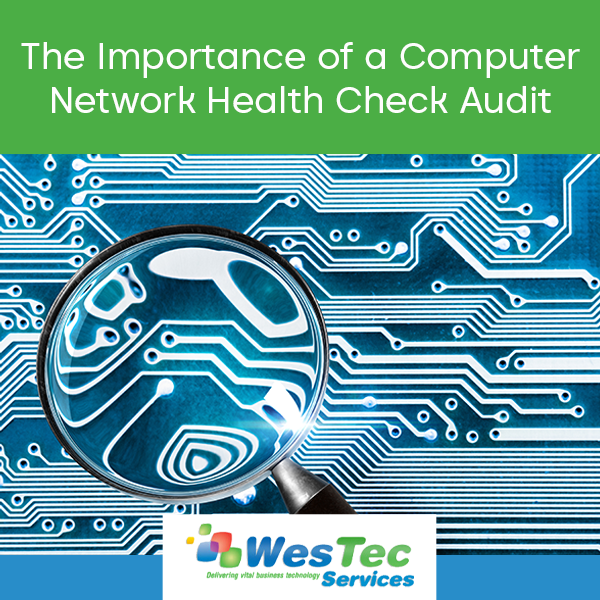 The Importance of a Computer Network Health Check Audit - WesTec Services