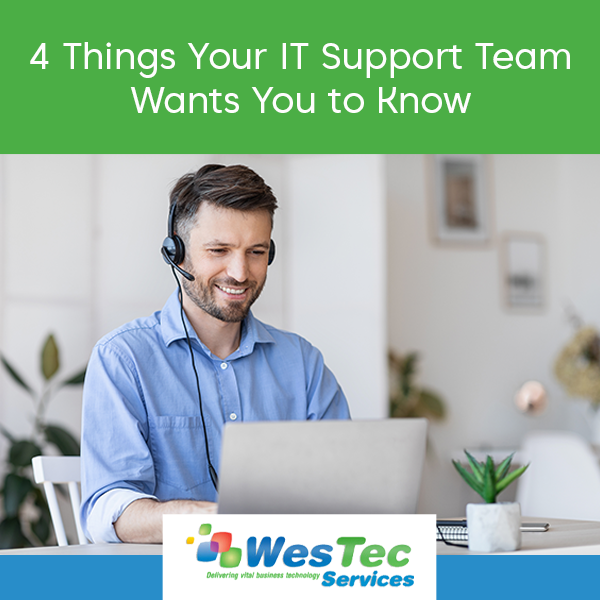 4 Things Your IT Support Team Wants You to Know - WesTec Services