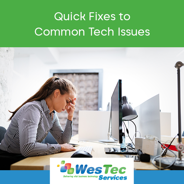 Quick Fixes to Common Tech Issues - WesTec Services