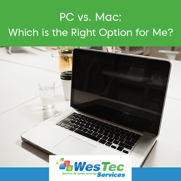 PC vs. Mac: Which is the Right Option for Me? - WesTec Services