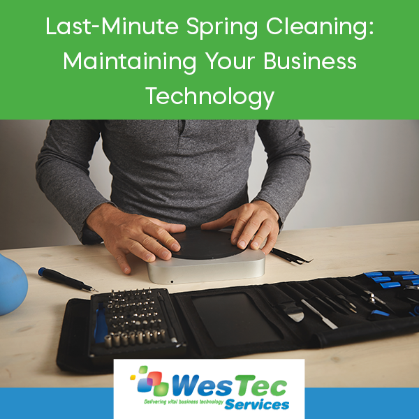 Last-Minute Spring Cleaning: Maintaining Your Business Technology - Westec Services
