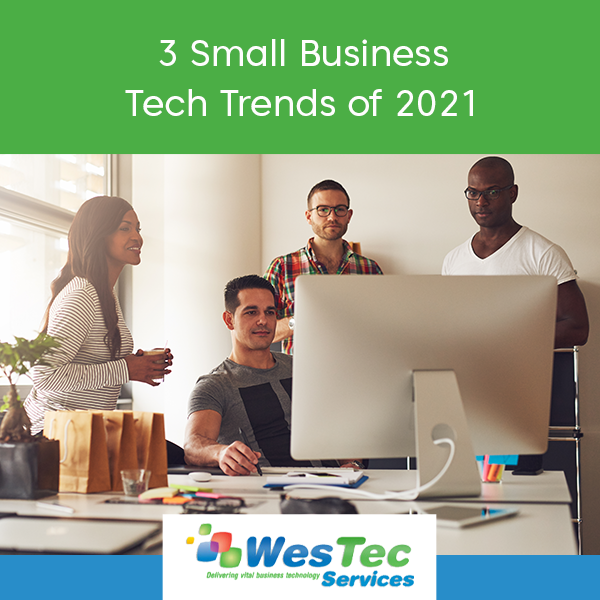 3 Small Business Tech Trends of 2021 - WesTec Services