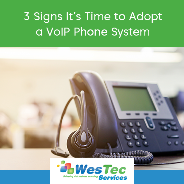 3 Signs IT's Time to Adopt a VoIP Phone System - WesTec